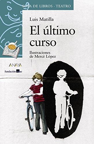 El último curso (Literatura Infantil (6-11 Años) - Sopa De Libros (Teatro)) por Luis Matilla