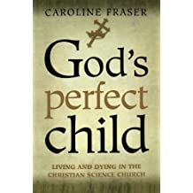 God's Perfect Child: Living and Dying the Christian Science Church