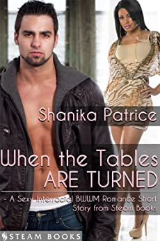 When the Tables Are Turned - A Sexy Interracial BWWM Romance Short Story from Steam Books by [Patrice, Shanika, Books, Steam]