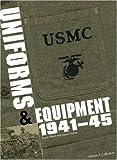 USMC Uniforms & Equipment 1941-45: Uniforms, Equipment, Insignia