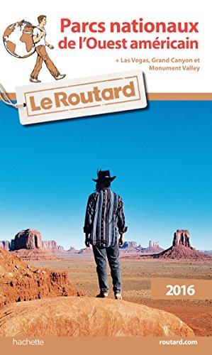 Guide Du Routard Parcs Nationaux De L'Ouest Américain 2016: Avec Las Vegas, Grand Canyon Et Monument Valley