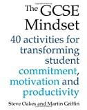 The GCSE Mindset: 40 activities for transforming student commitment, motivation and productivity