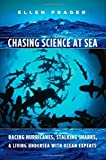 Chasing Science at Sea: Racing Hurricanes, Stalking Sharks, and Living Undersea with Ocean Experts Paperback September 15, 2008