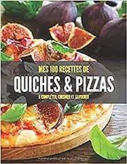 MES 100 RECETTES de quiches & pizzas A compléter, cuisiner et savourer: Livre de recettes à écrire soi-mêm