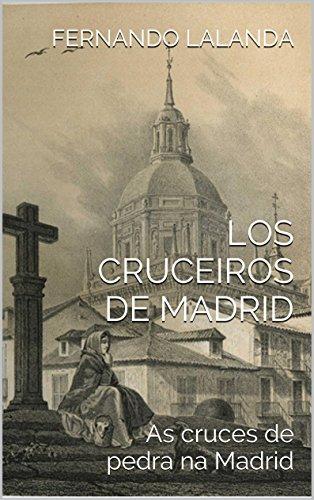 LOS CRUCEIROS DE MADRID: As cruces de pedra na Madrid por Fernando Lalanda