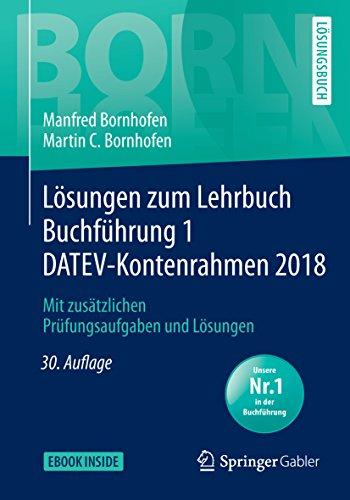 Lösungen zum Lehrbuch Buchführung 1 DATEV-Kontenrahmen 2018: Mit zusätzlichen Prüfungsaufgaben und Lösungen (Bornhofen Buchführung 1 LÖ)