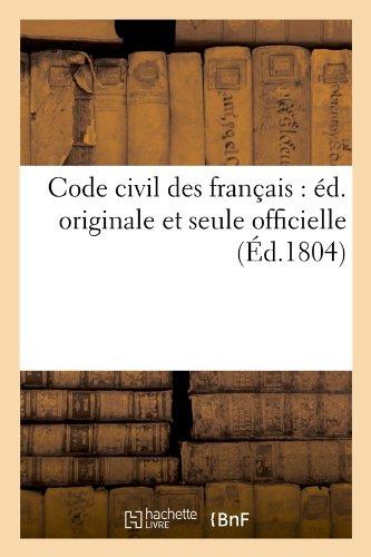 Code civil des français : éd. originale et seule officielle (Éd.1804) par Collectif