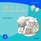 Livres pour enfants: Zoé à Paris - Zoé et la Montgolfière (Livres pour enfants, enfant, enfant 8 ans, enfant secret, livre pour bébé, bébé, enfant 3 ans, enfant 0 à 3 ans, livres enfants)