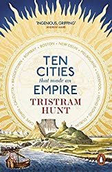 Ten Cities That Made an Empire by Tristram Hunt (2015-07-16)