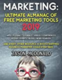 Marketing: Ultimate Almanac of Free Marketing Tools Apps Plugins Tutorials Videos Conferences Books Events Blogs News Sources and Every Other Resource ... Ever Need (2019 Updated Edition, Band 2019)