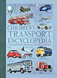 Children's Encyclopedia of Transport: A comprehensive look at the world of transport with hundreds of superb illustrations
