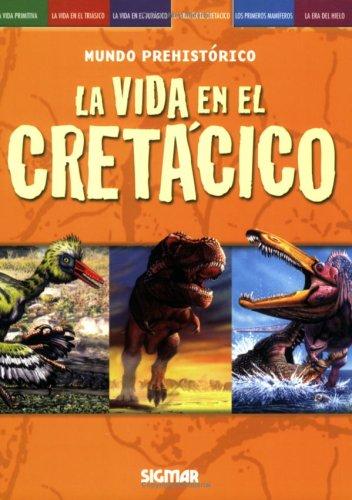 La vida en el Cretacico/ The Cretaceous Life (Mundo Prehistorico/ Prehistoric World) por Delia M. G. de Acuna