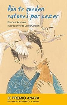 Aún te quedan ratones por cazar (Literatura Infantil (6-11 Años) - Premio Anaya (Infantil)) PDF Descargar