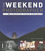 The Weekend Photographer: 52 Creative Photo Projects by Chris Gatcum (2014-03-30)