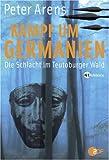 Kampf um Germanien. Die Schlacht im Teutoburger Wald - Peter Arens
