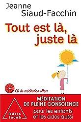 Tout est là, juste là: Méditation de pleine conscience pour les enfants et les ados aussi