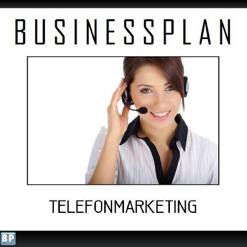Businessplan Vorlage - Existenzgründung Telefonmarketing Agentur Start-Up professionell und erfolgreich mit Checkliste, Muster inkl. Beispiel