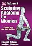 Delavier's Sculpting Anatomy for Women: Shaping your core, butt, and legs by Frederic Delavier (2012-09-21)