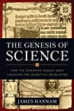 The Genesis of Science: How the Christian Middle Ages Launched the Scientific Revolution by James Hannam (2011-03-22)