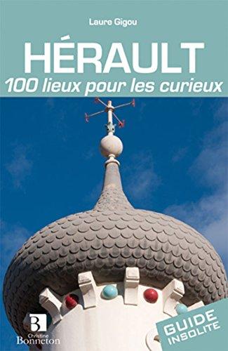 Hérault : 100 lieux pour les curieux par Laure Gigou