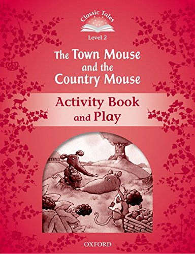 Classic Tales Second Edition: Classic Tales 2. The Town Mouse and the Country Mouse. Activity Book and Play