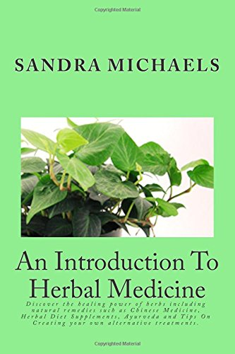 An Introduction To Herbal Medicine: Discover the healing power of herbs including natural remedies such as Chinese Medicine, Herbal Diet Supplements, ... On Creating your own alternative treatments. - Chinese Herbal Supplement