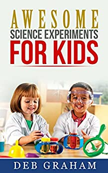 Awesome Science Experiments for Kids: for scouts, classrooms, groups, homeschool,  and bored kids! (Busy Kids, Happy Kids Book 3) (English Edition) par [Graham, Deb]