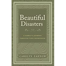 Beautiful Disasters: A Family's Journey Through Teen Depression