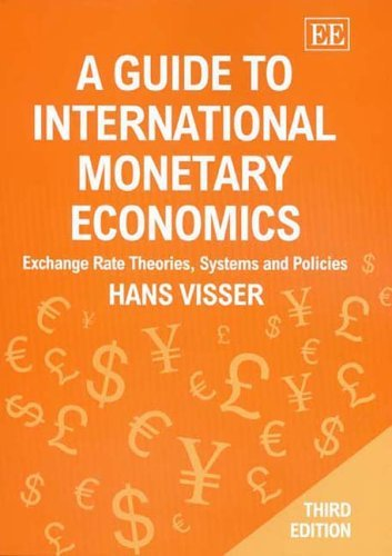 A Guide to International Monetary Economics: Exchange Rate Theories, Systems and Policies by Hans Visser (2005-11-15)