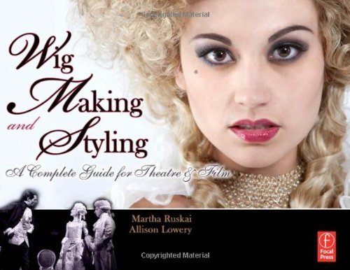 Wig Making and Styling: A Complete Guide for Theatre & Film by Ruskai, Martha, Lowery, Allison Published by Focal Press (2010)