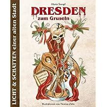 Dresden zum Gruseln: Licht und Schatten einer alten Stadt