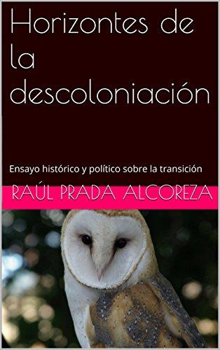 Horizontes de la descoloniación: Ensayo histórico y político sobre la transición (Gramatología del acontecimiento nº 1) por Raúl Prada Alcoreza