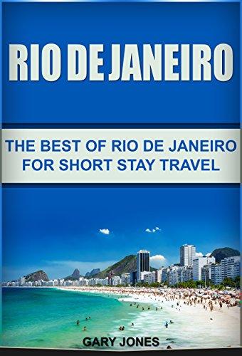 Rio de Janeiro: The Best of Rio de Janeiro For Short Stay Travel (Rio de Janeiro,Brazil) (Short Stay Travel - City Guides Book 16) (English Edition)