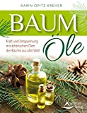 Baumöle: Kraft und Entspannung mit ätherischen Ölen der Bäume aus aller Welt