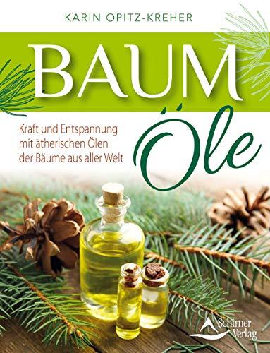Baumöle: Kraft und Entspannung mit ätherischen Ölen der Bäume aus aller Welt (Weihrauch Palo)
