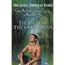 The Path of Green Man: Gay Men: Gay Men, Wicca and Living a Magical Life