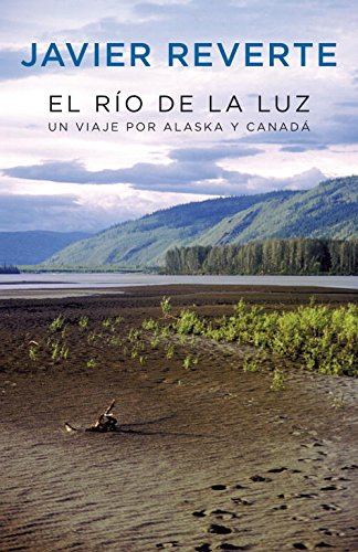 El Río De La Luz : Un Viaje A Alaska Y Canadá