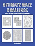 Mazes for Adults: 68 Complex Maze Problems with a Gradual Progression in Difficulty