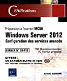 Windows Server 2012 - Configuration des services avancés - Préparation à la certification MCSA - Examen 70-412...