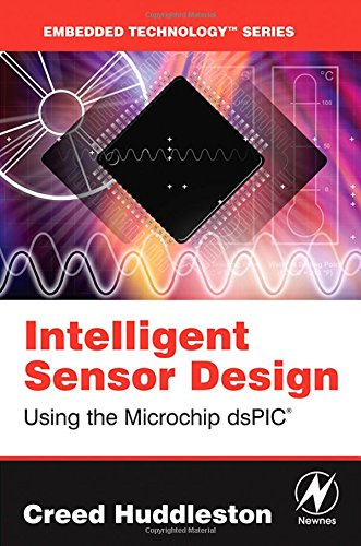 Intelligent Sensor Design Using the Microchip dsPIC (Embedded Technology) -