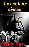 La couleur oiseau (French Edition)