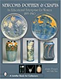 Newcomb Pottery & Crafts: An Educational Enterprise for Women, 1895-1940 (Schiffer Book for Collectors)