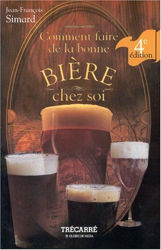 Comment faire de la bonne bière chez soi par Jean-François Simard