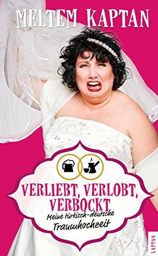Verliebt, verlobt, verbockt: Meine türkisch-deutsche Hochzeit