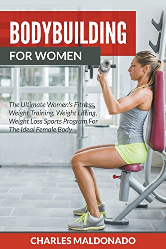 Free Download Bodybuilding For Women The Ultimate Women S Fitness Weight Training Weight Lifting Weight Loss Sports Program For The Ideal Female Body Vaniacortinacankerworm