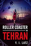 Roller Coaster in Tehran: Never push a good woman to the edge. A novel
