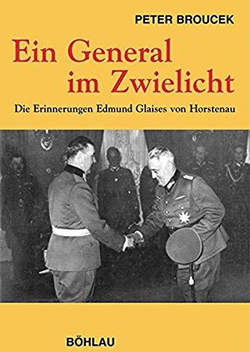 Ein General im Zwielicht. Die Erinnerungen Edmund Glaises von Horstenau: Glai...