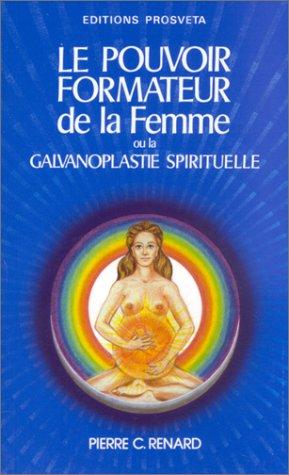 Le pouvoir formateur de la femme, ou, La galvanoplastie spirituelle por Pierre Christian Renard