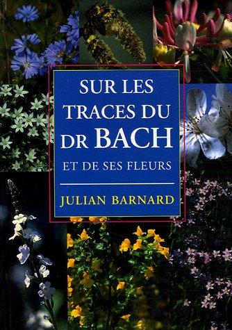 Sur les traces du Dr Bach et de ses fleurs par Julian Barnard