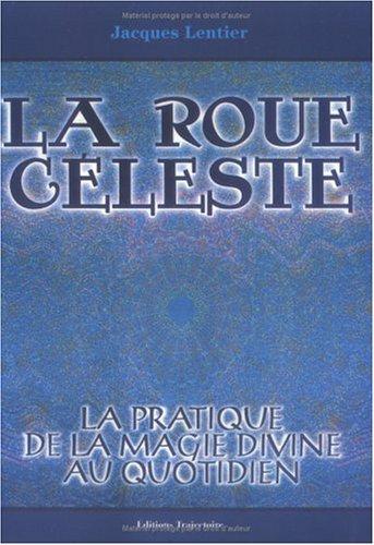 La roue céleste. La pratique de la magie divine au quotidien par Jacques Lentier (Broché)